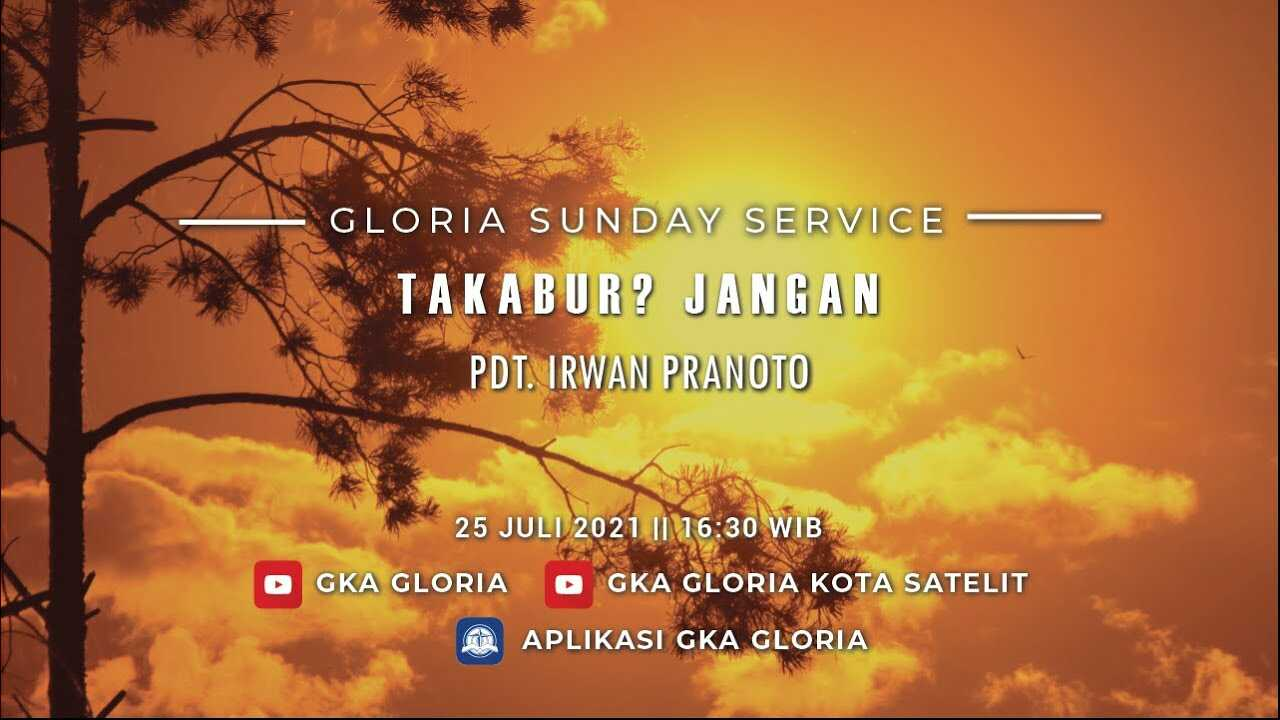 Ibadah Gloria Sunday Service - Takabur? Jangan   16.30 WIB