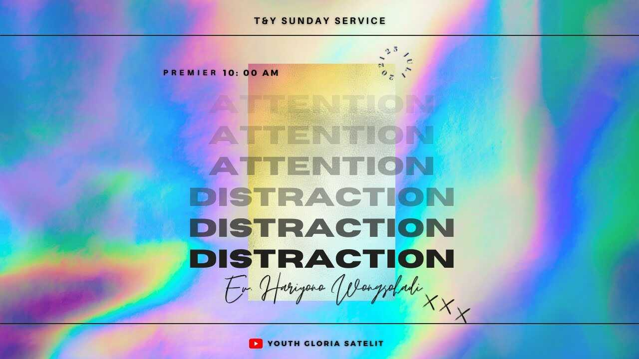 """Ibadah Teens & Youth Online """"Attention VS Distraction""""   10.00 WIB"""